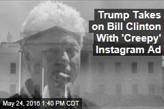 Trump Takes on Bill Clinton With 'Creepy' Instagram Ad