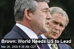Brown: World Needs US to Lead