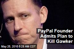 PayPal Founder Admits Plan to Kill Gawker