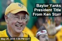 Baylor Yanks President Title From Ken Starr