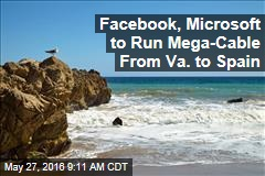 Facebook, Microsoft to Run Mega-Cable From Va. to Spain