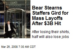 Bear Stearns Staffers Gird for Mass Layoffs After $3B Hit