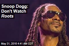 Snoop Dogg: Don't Watch Roots