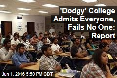 'Dodgy' College Admits Everyone, Fails No One: Report
