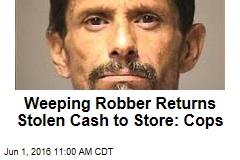 Weeping Robber Returns Stolen Cash to Store: Cops