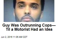 Guy Was Outrunning Cops—Til a Motorist Had an Idea