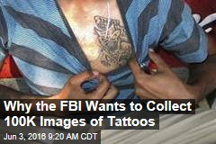 Why the FBI Wants to Collect 100K Images of Tattoos