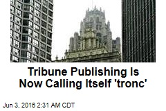 Tribune Publishing Is Now Calling Itself 'tronc'