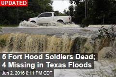 3 Fort Hood Soldiers Dead; 6 Missing in Texas Floods