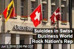 Suicides in Swiss Business World Rock Nation's Rep