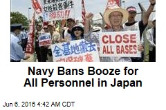Navy Bans Booze for All Personnel in Japan