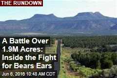A Battle Over 1.9M Acres: Inside the Fight for Bears Ears
