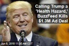 Calling Trump a 'Health Hazard,' BuzzFeed Kills $1.3M Ad Deal