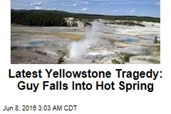Latest Yellowstone Tragedy: Guy Falls Into Hot Spring