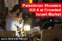Palestinian Shooters Kill 4 at Crowded Israeli Market