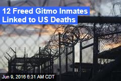 12 Freed Gitmo Inmates Linked to US Deaths
