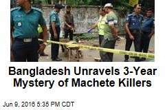 Bangladesh Unravels 3-Year Mystery of Machete Killers