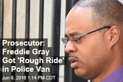 Prosecutor Finally Says It: Freddie Gray Got a 'Rough Ride'