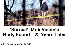 'Surreal': Mob Victim's Body Found—23 Years Later