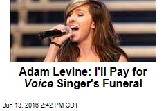 Adam Levine: I'll Pay for Voice Singer's Funeral