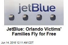 JetBlue: Orlando Victims' Families Fly for Free