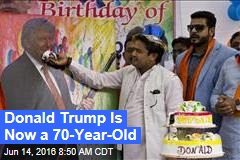 Donald Trump Is Now a 70-Year-Old