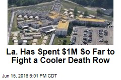 La. Has Spent $1M So Far to Fight a Cooler Death Row