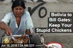 Bolivia to Bill Gates: Keep Your Stupid Chickens