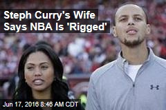 Steph Curry's Wife Says NBA Is 'Rigged'