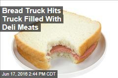 Bread Truck Hits Truck Filled With Deli Meats