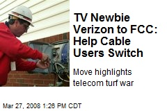 TV Newbie Verizon to FCC: Help Cable Users Switch