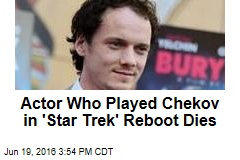 Actor Who Played Chekov in 'Star Trek' Reboot Dies