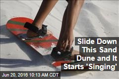 Slide Down This Sand Dune and It Starts 'Singing'