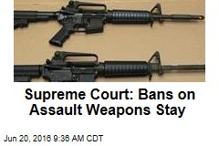 Supreme Court: Bans on Assault Weapons Stay
