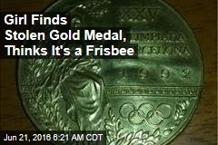Girl Finds Stolen Gold Medal, Thinks It's a Frisbee