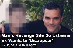 Man's Revenge Site So Extreme Ex Wants to 'Disappear'
