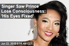 Singer Saw Prince Lose Consciousness: 'His Eyes Fixed'
