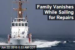 Family Vanishes While Sailing for Repairs