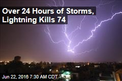 Over 24 Hours of Storms, Lightning Kills 74