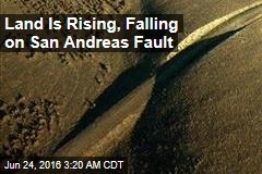 Land Is Rising, Falling on San Andreas Fault