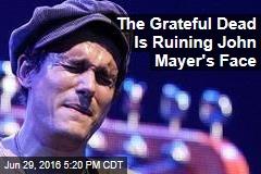 The Grateful Dead Is Ruining John Mayer's Face