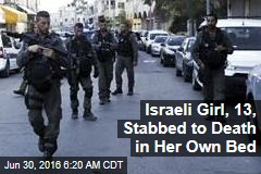 Israeli Girl, 13, Stabbed to Death in Her Own Bed