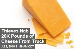 Thieves Nab 20K Pounds of Cheese From Truck