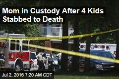 Mom in Custody After 4 Kids Stabbed to Death