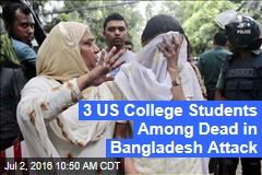 3 US College Students Among Dead in Bangladesh Attack