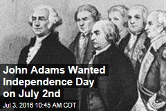 John Adams Wanted Independence Day on July 2nd