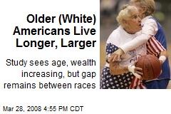 Older (White) Americans Live Longer, Larger