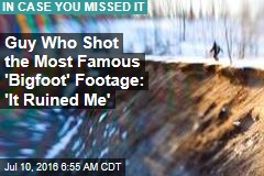 Guy Who Shot the Most Famous 'Bigfoot' Footage: 'It Ruined Me'