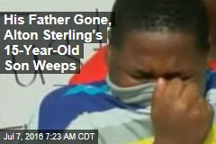 His Father Gone, Alton Sterling's 15-Year-Old Son Weeps