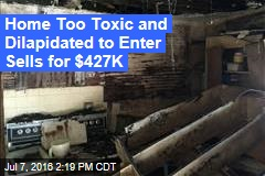 Home Too Toxic and Dilapidated to Enter Sells for $427K